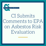 CI Submits Comments to EPA on Asbestos Risk Evaluation